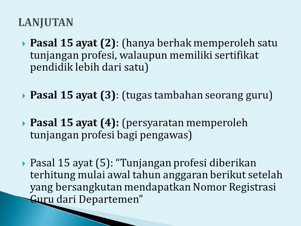  Pasal 15 ayat (3): (tugas tambahan seorang guru)  Pasal 15 ayat (4): (persyaratan memperoleh tunjangan profesi bagi pengawas)  Pasal 15 ayat (5):