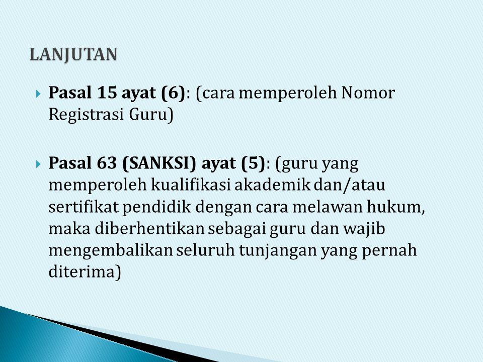  Pasal 15 ayat (6): (cara memperoleh Nomor Registrasi Guru)  Pasal 63 (SANKSI) ayat (5): (guru yang memperoleh kualifikasi akademik dan/atau sertifi