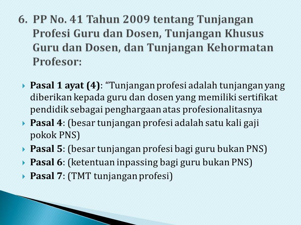 " Pasal 1 ayat (4): ""Tunjangan profesi adalah tunjangan yang diberikan kepada guru dan dosen yang memiliki sertifikat pendidik sebagai penghargaan ata"