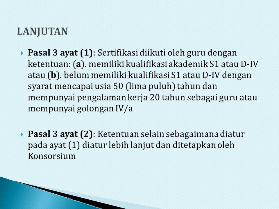  Pasal 3 ayat (1): Sertifikasi diikuti oleh guru dengan ketentuan: (a). memiliki kualifikasi akademik S1 atau D-IV atau (b). belum memiliki kualifika