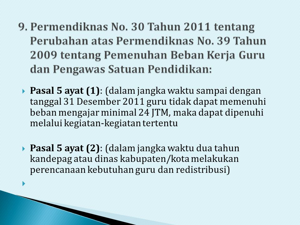  Pasal 5 ayat (1): (dalam jangka waktu sampai dengan tanggal 31 Desember 2011 guru tidak dapat memenuhi beban mengajar minimal 24 JTM, maka dapat dip