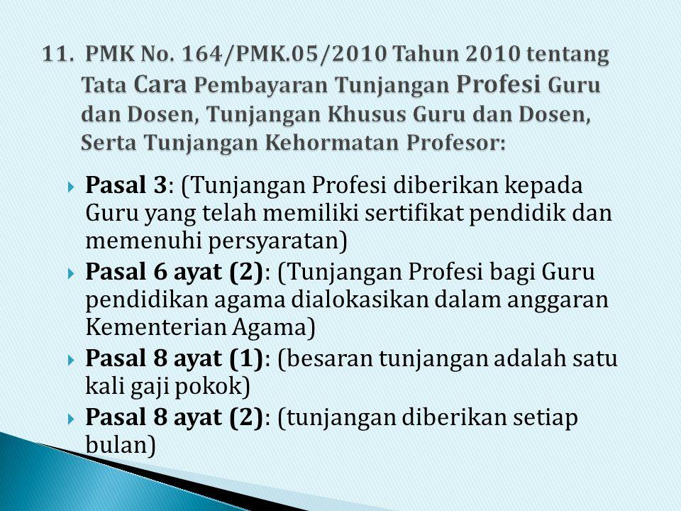 Pasal 3: (Tunjangan Profesi diberikan kepada Guru yang telah memiliki sertifikat pendidik dan memenuhi persyaratan)  Pasal 6 ayat (2): (Tunjangan P
