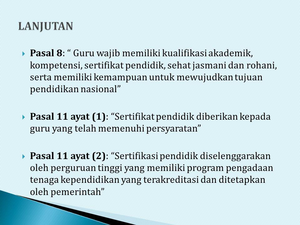 """ Pasal 8: """" Guru wajib memiliki kualifikasi akademik, kompetensi, sertifikat pendidik, sehat jasmani dan rohani, serta memiliki kemampuan untuk mewuj"""