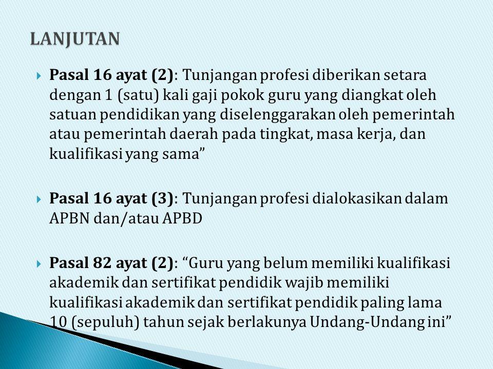  Pasal 16 ayat (2): Tunjangan profesi diberikan setara dengan 1 (satu) kali gaji pokok guru yang diangkat oleh satuan pendidikan yang diselenggarakan
