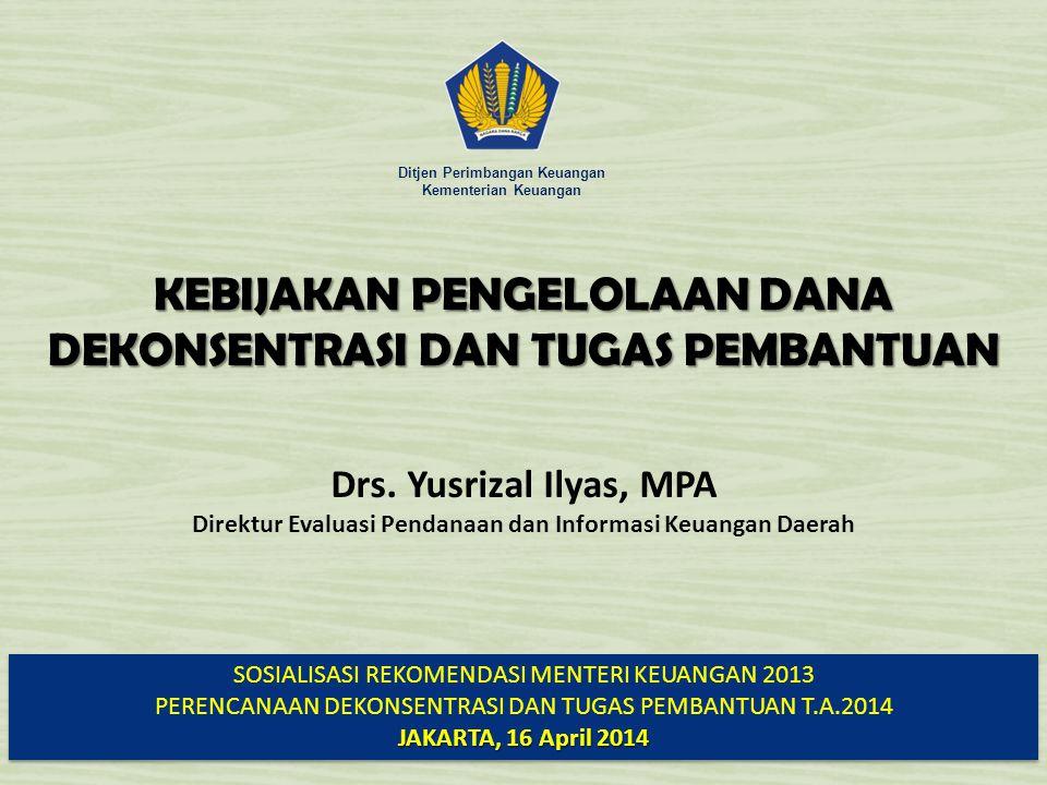 Ditjen Perimbangan Keuangan Kementerian Keuangan SOSIALISASI REKOMENDASI MENTERI KEUANGAN 2013 PERENCANAAN DEKONSENTRASI DAN TUGAS PEMBANTUAN T.A.2014