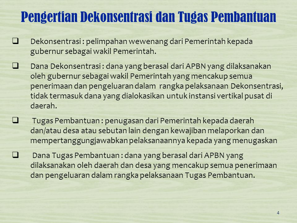  Dekonsentrasi : pelimpahan wewenang dari Pemerintah kepada gubernur sebagai wakil Pemerintah.  Dana Dekonsentrasi : dana yang berasal dari APBN yan