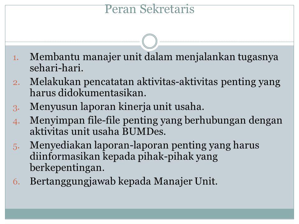 Peran Manajer BUMDes 1. Manajer BUMDes bertindak sebagai pelaksana operasional unit kerja yang di bawah wewenangnya. 2. Manajer BUMDes bertindak sebag