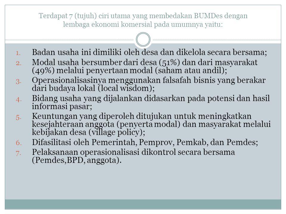 Terdapat 7 (tujuh) ciri utama yang membedakan BUMDes dengan lembaga ekonomi komersial pada umumnya yaitu: 1.