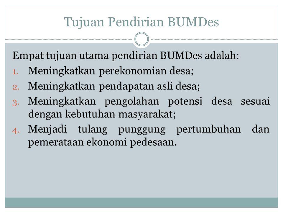 Tujuan Pendirian BUMDes Empat tujuan utama pendirian BUMDes adalah: 1.