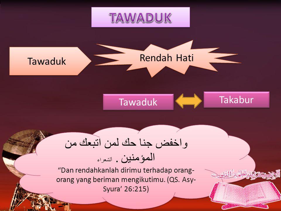 """Tawaduk Rendah Hati Tawaduk Tawaduk Takabur Takabur واخفض جنا حك لمن اتبعك من المؤمنين. ا لشعراء """"Dan rendahkanlah dirimu terhadap orang- orang yang b"""