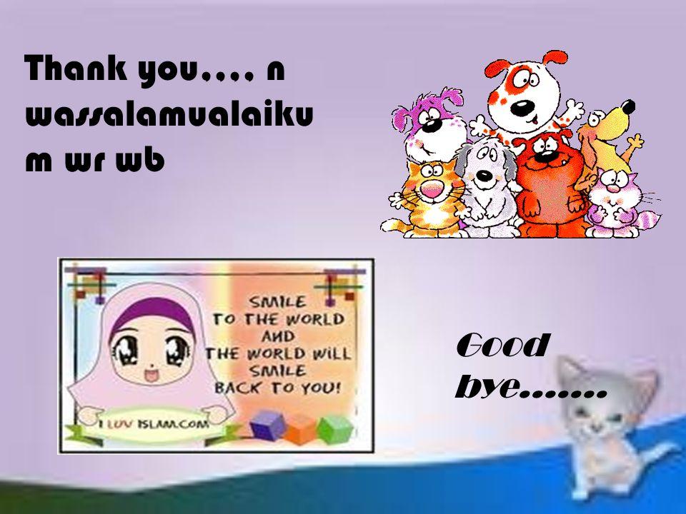 Thank you,,,, n wassalamualaiku m wr wb Good bye…….