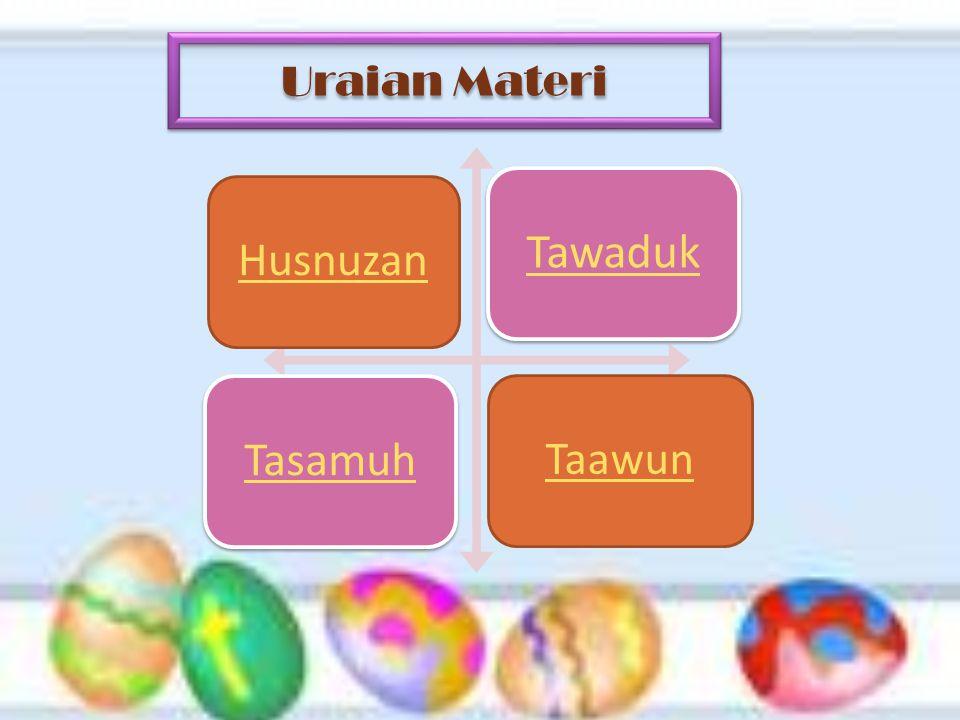 Husnuzan Tawaduk Tasamuh Taawun Uraian Materi Uraian Materi