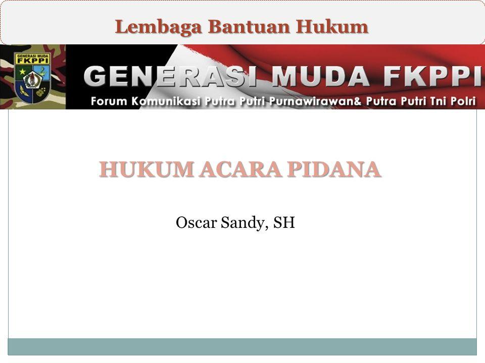 HUKUM ACARA PIDANA \ Lembaga Bantuan Hukum Oscar Sandy, SH