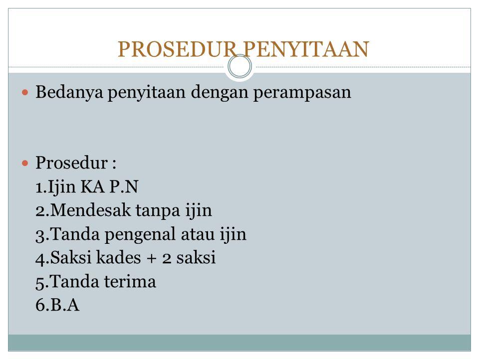 PROSEDUR PENYITAAN  Bedanya penyitaan dengan perampasan  Prosedur : 1.Ijin KA P.N 2.Mendesak tanpa ijin 3.Tanda pengenal atau ijin 4.Saksi kades + 2