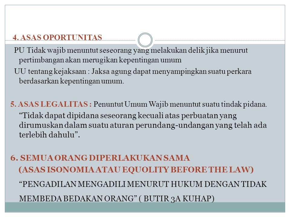 4. ASAS OPORTUNITAS PU Tidak wajib menuntut seseorang yang melakukan delik jika menurut pertimbangan akan merugikan kepentingan umum UU tentang kejaks