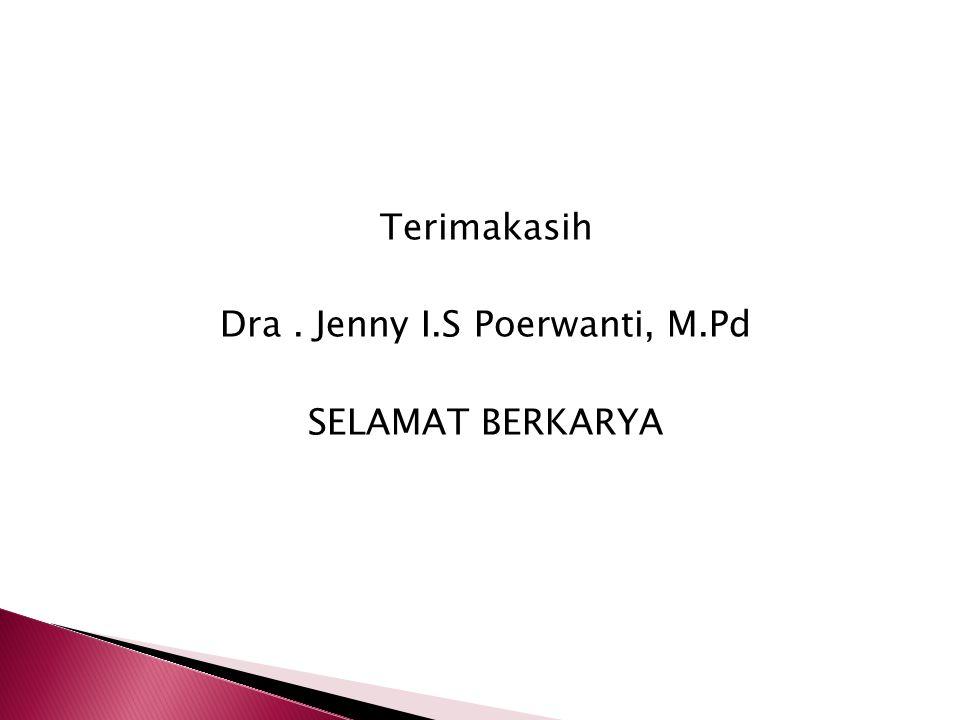 Terimakasih Dra. Jenny I.S Poerwanti, M.Pd SELAMAT BERKARYA