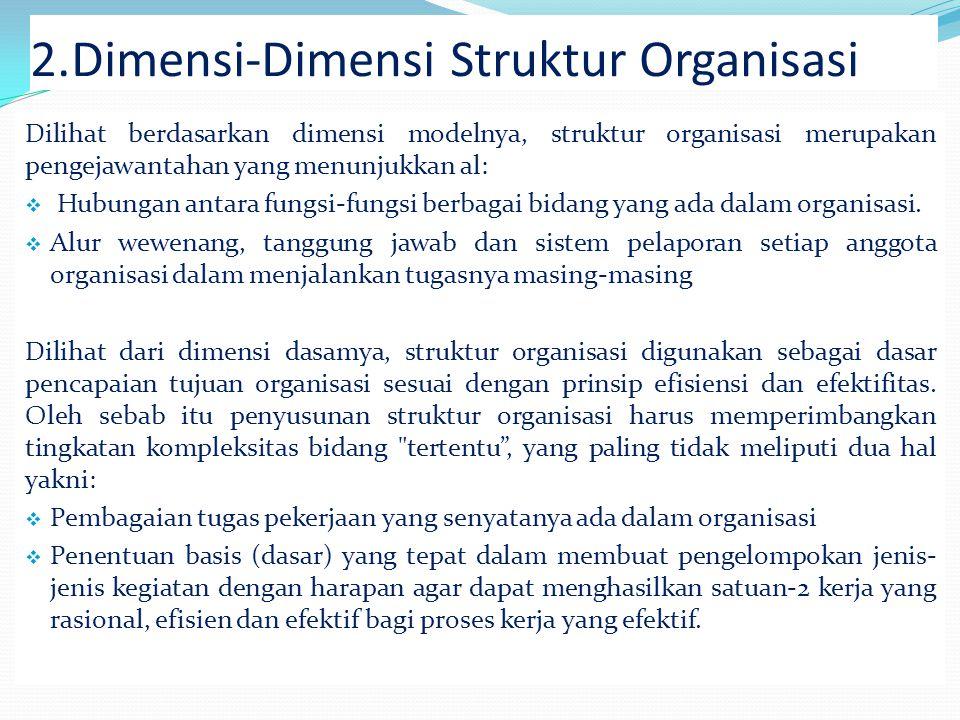 PENGERTIAN STRUKTUR ORGANISASI Struktur organisasi adalah merupakan diskripsi lengkap yang memuat tentang pola pembagian kewenangan, tanggung jawab da