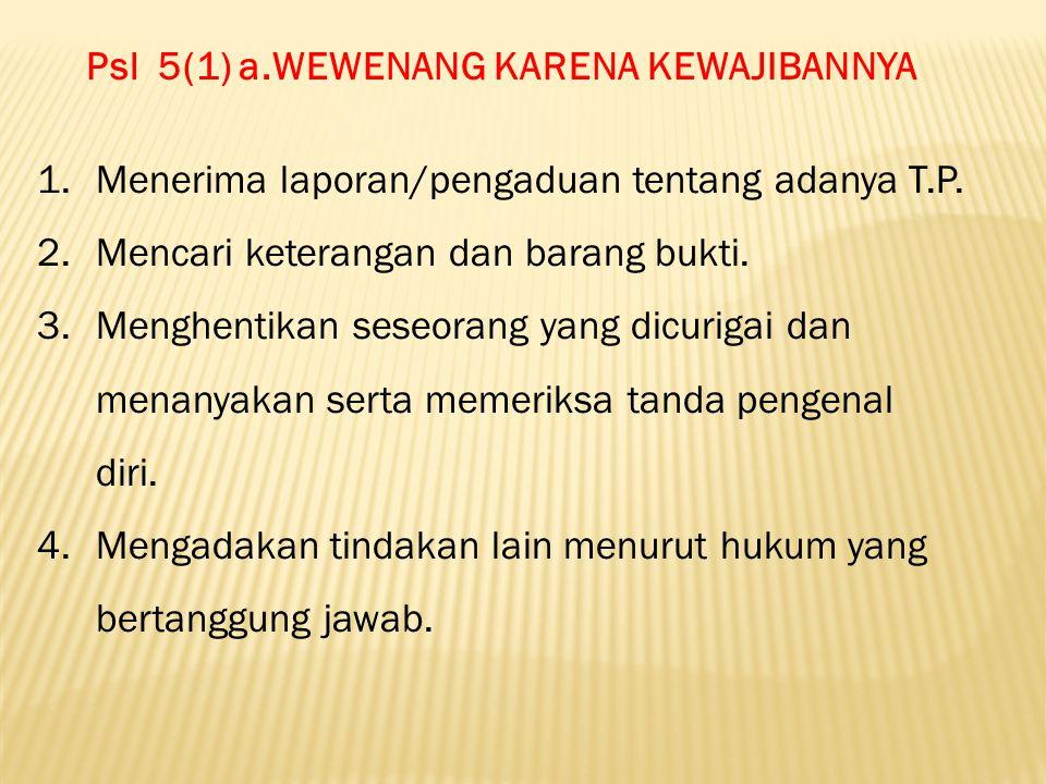 PSL 5(1) b,WEWENANG ATAS PERINTAH PENYIDIK 1.Penangkapan,larangan meninggalkan tempat penggeledahan dan penyitaan.