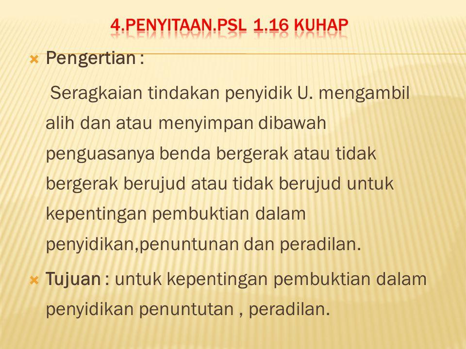  Bedanya penyitaan dengan perampasan  Prosedur : 1.Ijin KA P.N 2.Mendesak tanpa ijin 3.Tanda pengenal atau ijin 4.Saksi kades + 2 saksi 5.Tanda terima 6.B.A