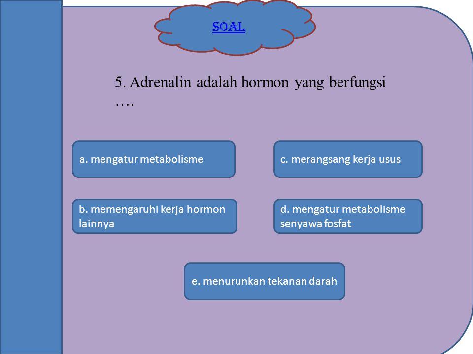 SOAL b. memengaruhi kerja hormon lainnya e. menurunkan tekanan darah c. merangsang kerja ususa. mengatur metabolisme d. mengatur metabolisme senyawa f