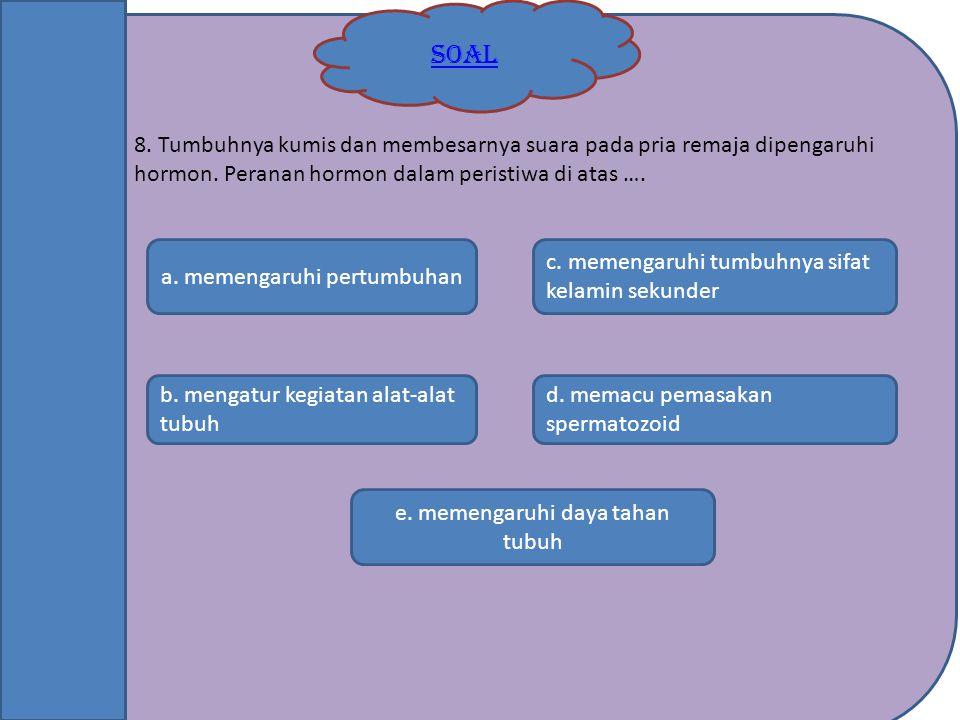 SOAL b. mengatur kegiatan alat-alat tubuh e. memengaruhi daya tahan tubuh c. memengaruhi tumbuhnya sifat kelamin sekunder a. memengaruhi pertumbuhan d