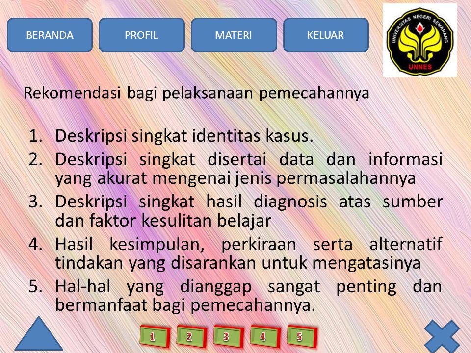 BERANDAPROFILMATERIKELUAR Rekomendasi bagi pelaksanaan pemecahannya 1.Deskripsi singkat identitas kasus.