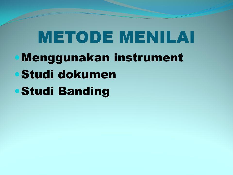 METODE MENILAI  Menggunakan instrument  Studi dokumen  Studi Banding