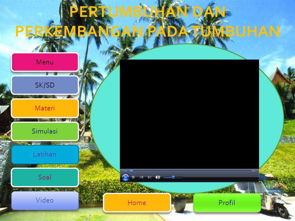 PERTUMBUHAN DAN PERKEMBANGAN PADA TUMBUHAN Menu Home Profil SK/SD Simulasi Materi Latihan Soal Video