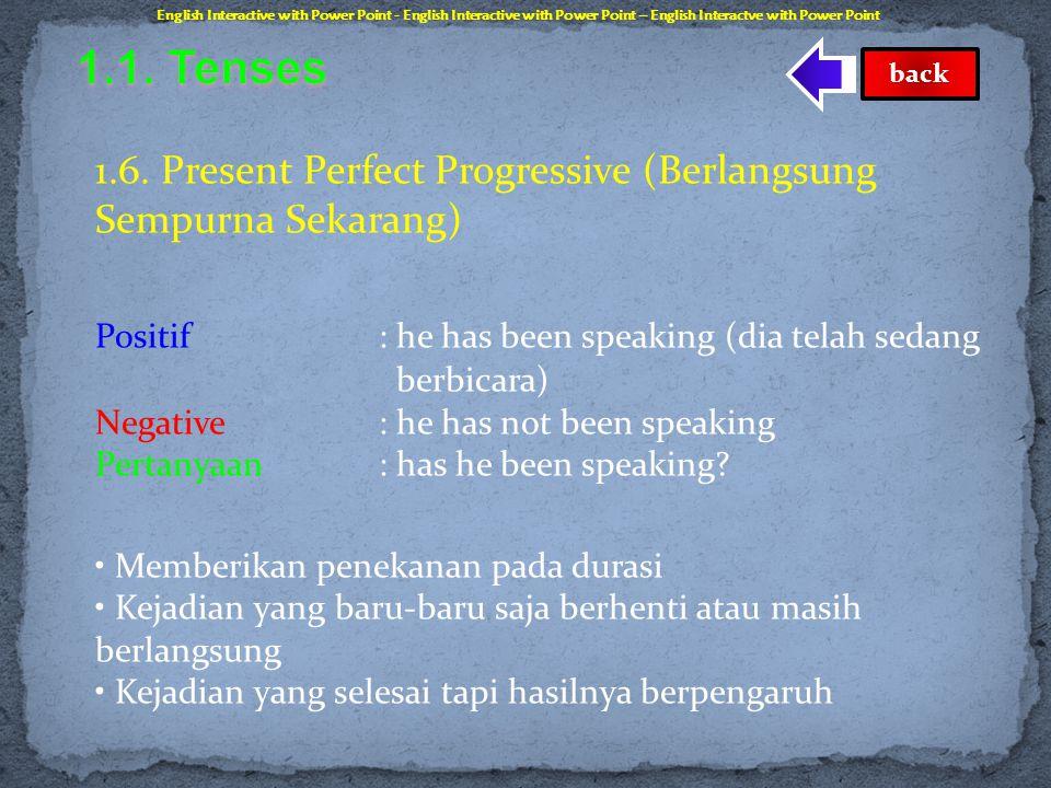 1.5. Present Perfect Simple (Sempurna Sekarang Sederhana) Positif : he has spoken (dia telah berbicara) Negative : he has not spoken (dia belum berbi