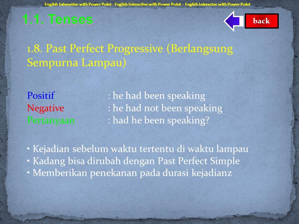1.7. Past Perfect Simple (Sempurna Lampau Sederhana) Positif : he had spoken Negative: he had not spoken Pertanyaan: had he spoken? • Kejadian dimulai