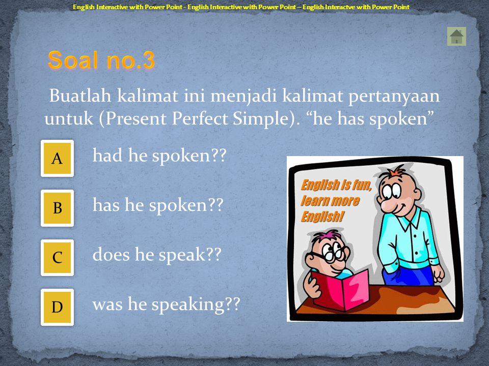"""Buatlah kalimat ini menjadi kalimat pertanyaan untuk (Simple Present). """"he speaks"""" English Interactive with Power Point - English Interactive with Pow"""