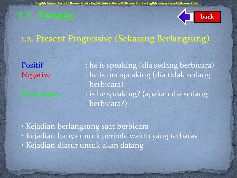 1.1. Simple Present (Sekarang Sederhana) Positif : he speaks (dia berbicara) Negative: he does not speak (dia tidak berbicara) Pertanyaan: does he spe