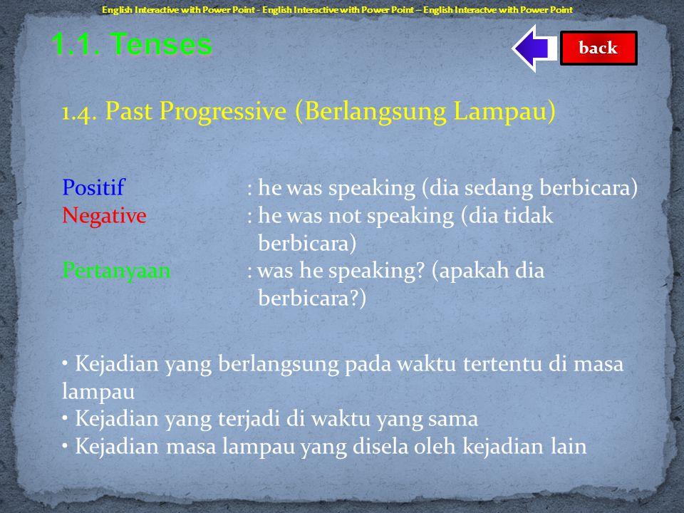 1.3. Simple Past (Lampau Sederhana) Positif : he spoke (dia berbicara) Negative : he did not speak? (dia tidak berbicara) Pertanyaan : did he speak? (