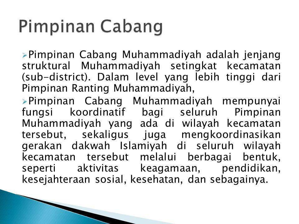  Pimpinan Cabang Muhammadiyah adalah jenjang struktural Muhammadiyah setingkat kecamatan (sub-district). Dalam level yang lebih tinggi dari Pimpinan