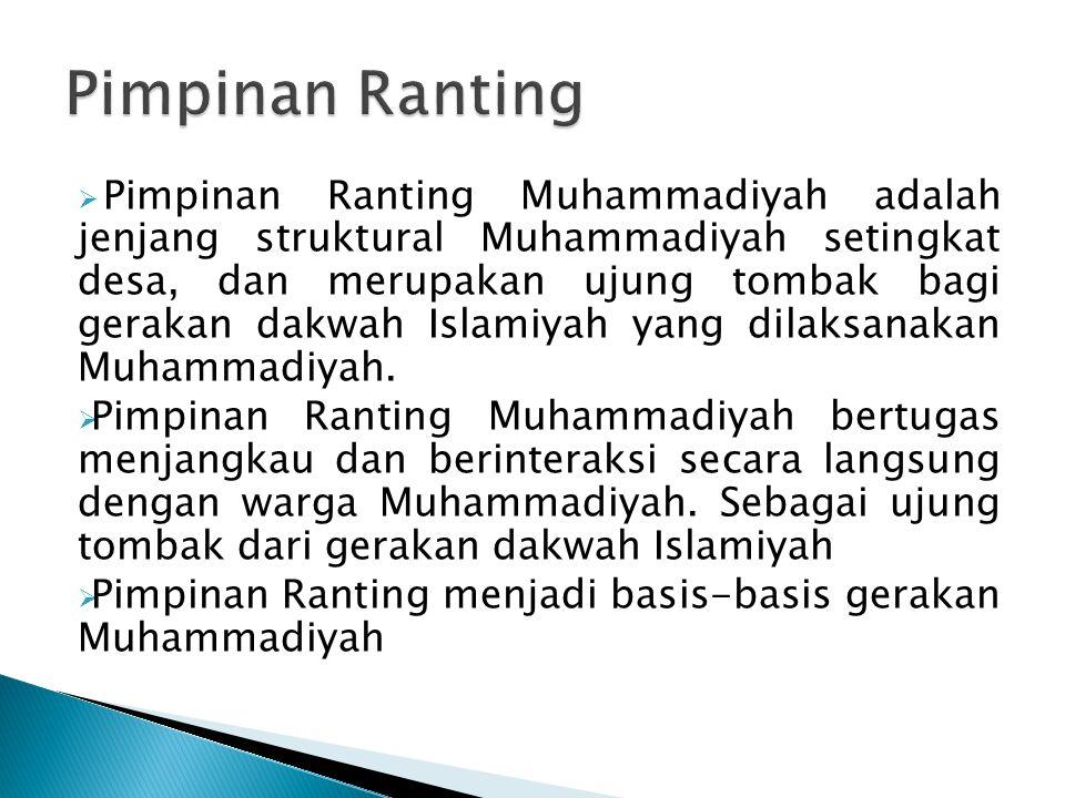  Pimpinan Ranting Muhammadiyah adalah jenjang struktural Muhammadiyah setingkat desa, dan merupakan ujung tombak bagi gerakan dakwah Islamiyah yang d