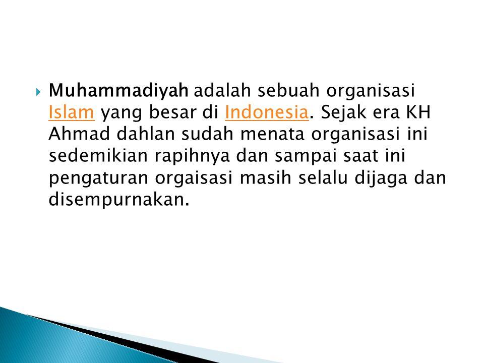  Muhammadiyah adalah sebuah organisasi Islam yang besar di Indonesia. Sejak era KH Ahmad dahlan sudah menata organisasi ini sedemikian rapihnya dan s