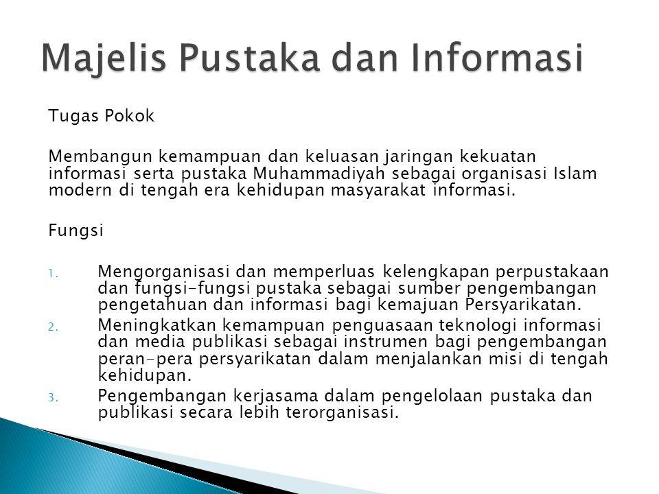 Tugas Pokok Membangun kemampuan dan keluasan jaringan kekuatan informasi serta pustaka Muhammadiyah sebagai organisasi Islam modern di tengah era kehi