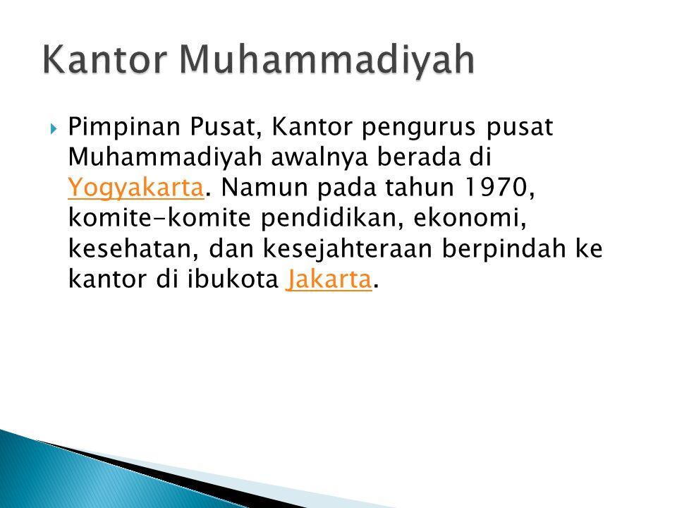  Pimpinan Pusat, Kantor pengurus pusat Muhammadiyah awalnya berada di Yogyakarta. Namun pada tahun 1970, komite-komite pendidikan, ekonomi, kesehatan