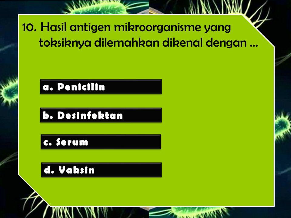 10. Hasil antigen mikroorganisme yang toksiknya dilemahkan dikenal dengan …