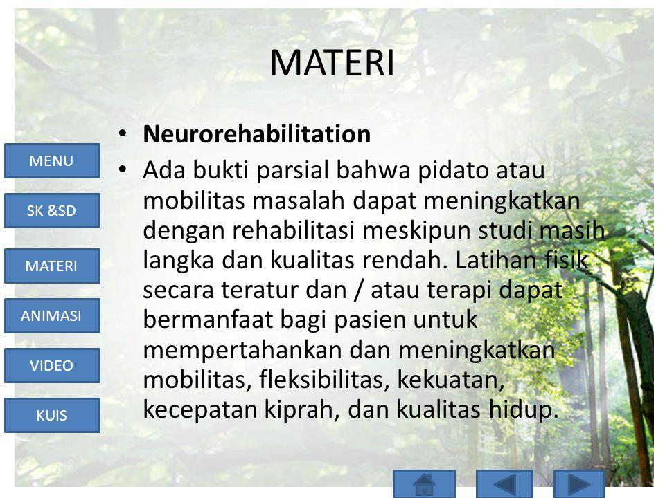 MENU SK &SD MATERI ANIMASI VIDEO KUIS MATERI • Neurorehabilitation • Ada bukti parsial bahwa pidato atau mobilitas masalah dapat meningkatkan dengan rehabilitasi meskipun studi masih langka dan kualitas rendah.