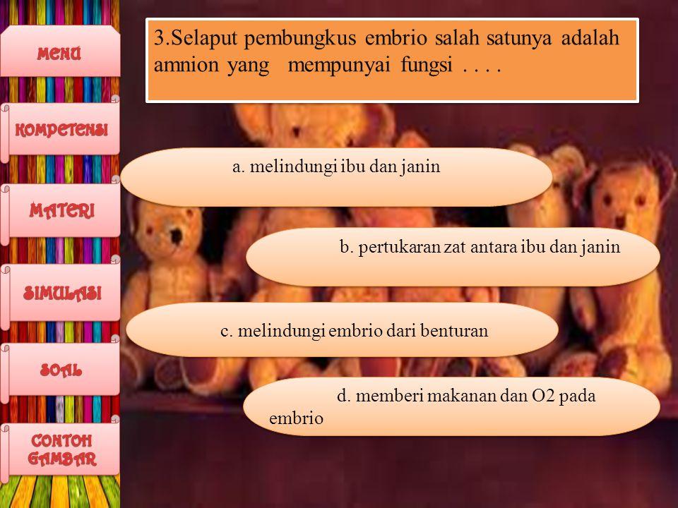 3.Selaput pembungkus embrio salah satunya adalah amnion yang mempunyai fungsi....