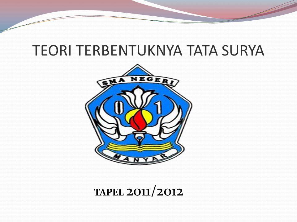 TEORI TERBENTUKNYA TATA SURYA TAPEL 2011/2012