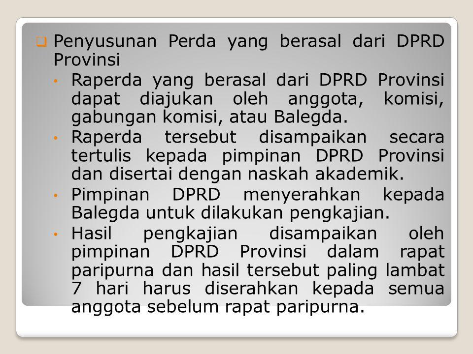 Lanjutan • Rapat paripurna dapat menyetujui, menyutujui dengan perubahan, atau penolakan • Raperda yang telah disetujui disampaikan oleh pimpinan DPRD kepada Gubernur untuk dilakukan pelbahasan.