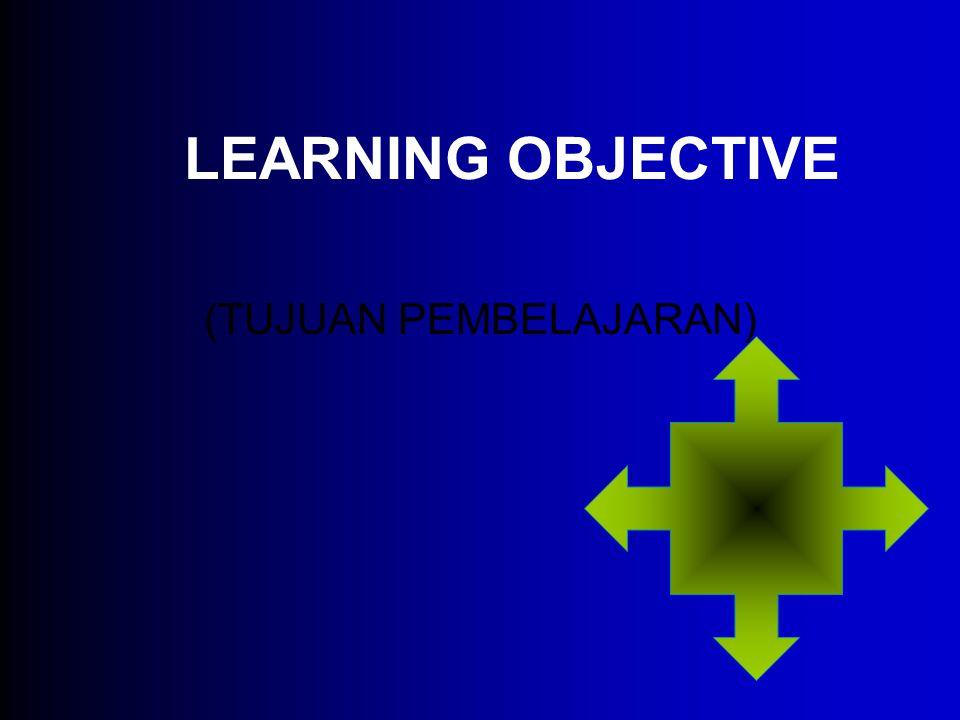 LEARNING OBJECTIVE (TUJUAN PEMBELAJARAN)