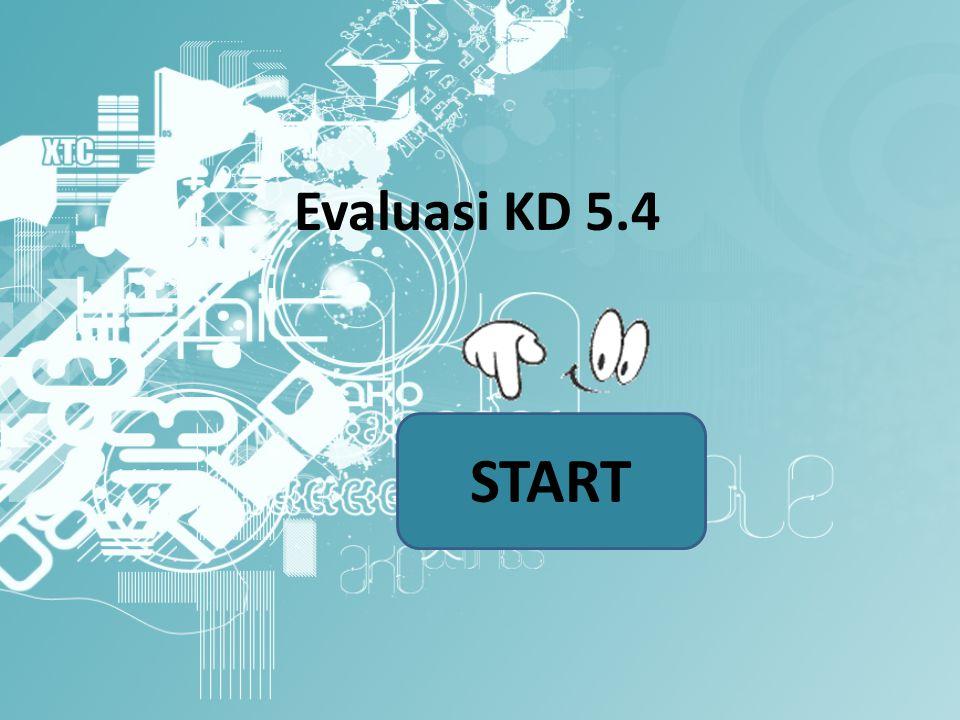 Evaluasi KD 5.4 START