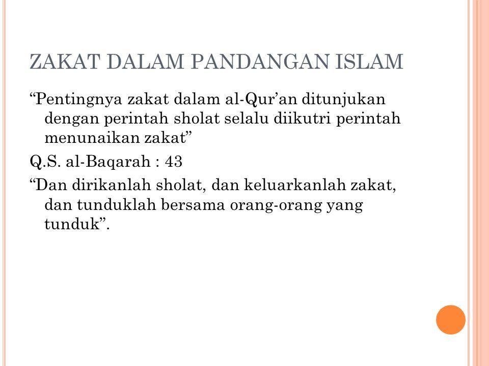 """ZAKAT DALAM PANDANGAN ISLAM """"Pentingnya zakat dalam al-Qur'an ditunjukan dengan perintah sholat selalu diikutri perintah menunaikan zakat"""" Q.S. al-Baq"""