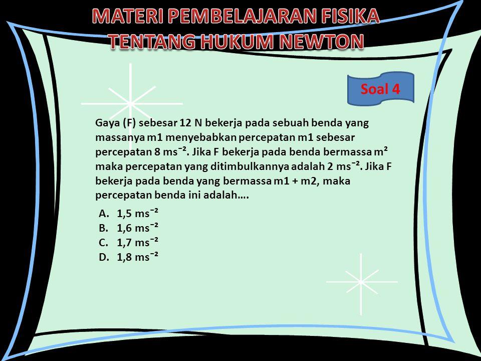Gaya (F) sebesar 12 N bekerja pada sebuah benda yang massanya m1 menyebabkan percepatan m1 sebesar percepatan 8 ms¯². Jika F bekerja pada benda bermas