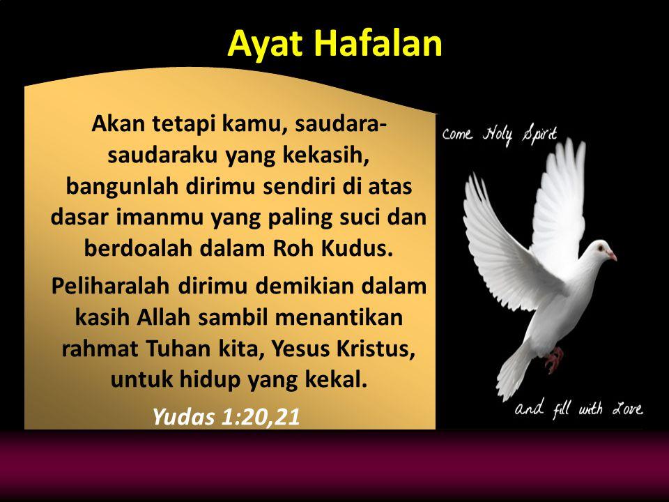 Ayat Hafalan Akan tetapi kamu, saudara- saudaraku yang kekasih, bangunlah dirimu sendiri di atas dasar imanmu yang paling suci dan berdoalah dalam Roh Kudus.