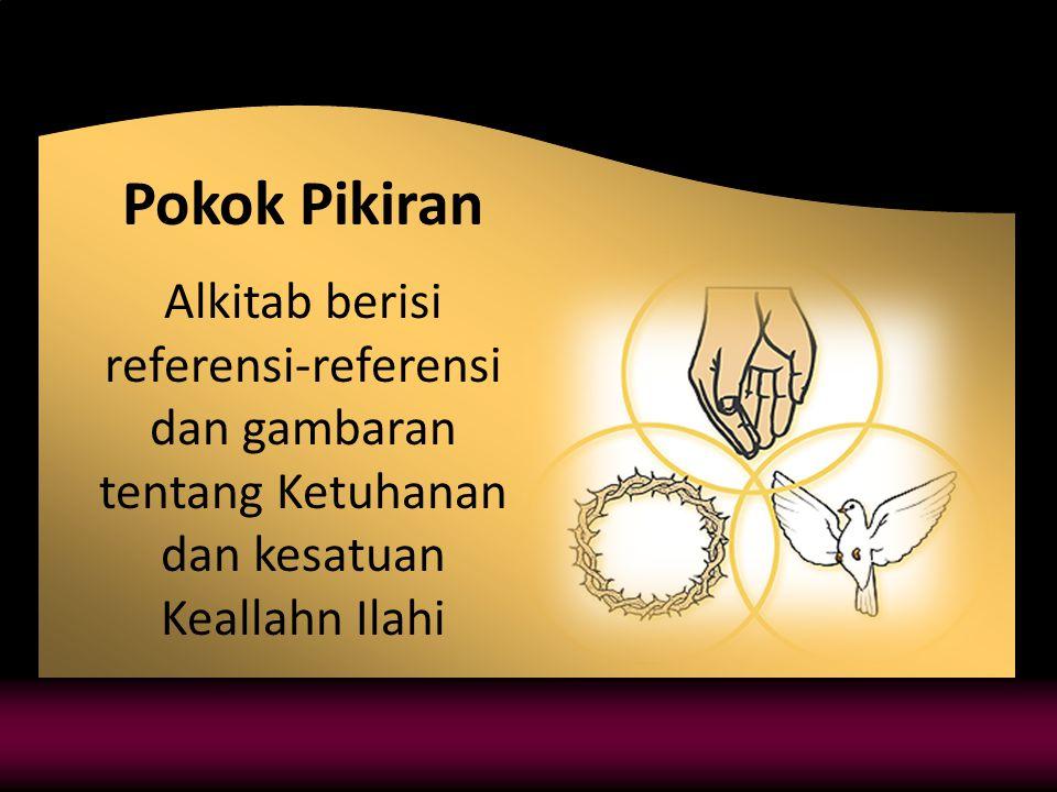 Pokok Pikiran Alkitab berisi referensi-referensi dan gambaran tentang Ketuhanan dan kesatuan Keallahn Ilahi