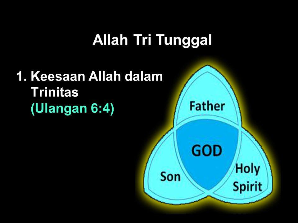 Black Allah Tri Tunggal 1. Keesaan Allah dalam Trinitas (Ulangan 6:4)